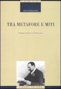 Libro Tra metafore e miti. Poesia e teatro in d'Annunzio Valeria Giannantonio