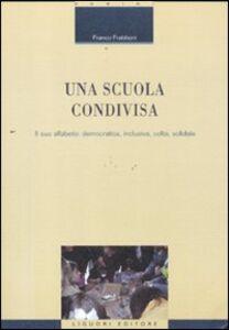 Libro Una scuola condivisa. Il suo alfabeto: democratica, inclusiva, colta, solidale Franco Frabboni