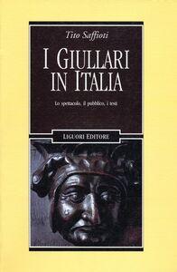 Foto Cover di I giullari in Italia. Lo spettacolo, il pubblico, i testi, Libro di Tito Saffioti, edito da Liguori