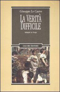 Foto Cover di La verità difficile. Indagini su Verga, Libro di Giuseppe Lo Castro, edito da Liguori