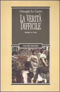 Libro La verità difficile. Indagini su Verga Giuseppe Lo Castro