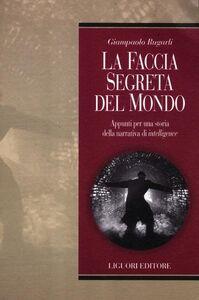 Libro La faccia segreta del mondo. Appunti per una storia della narrativa di intelligence Giampaolo Rugarli