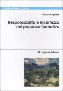 Foto Cover di Responsabilità e incertezza nel processo di formazione, Libro di Vasco D'Agnese, edito da Liguori