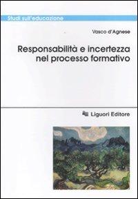 Responsabilità e incertezza nel processo di formazione - D'Agnese Vasco - wuz.it