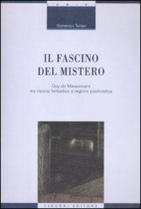 Foto Cover di Il fascino del mistero. Guy de Maupassant tra visione fantastica e ragione positivistica, Libro di Domenico Tanteri, edito da Liguori