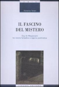 Libro Il fascino del mistero. Guy de Maupassant tra visione fantastica e ragione positivistica Domenico Tanteri