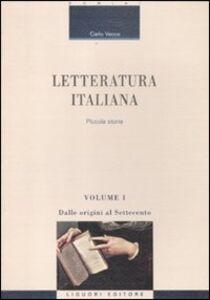 Foto Cover di Letteratura italiana. Piccola storia. Vol. 1: Dalle origini al Settecento., Libro di Carlo Vecce, edito da Liguori