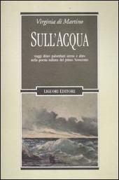 Sull'acqua. Viaggi, diluvi, palombari, sirene e altro nella poesia italiana del primo Novecento
