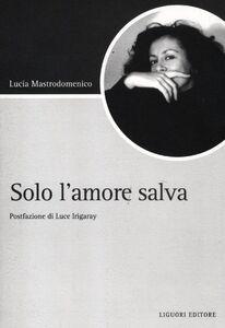 Libro Solo l'amore salva Lucia Mastrodomenico