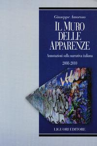 Libro Il muro delle apparenze. Annotazioni sulla narrativa italiana 2008-2010 Giuseppe Amoroso