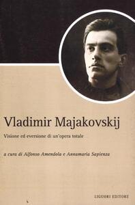 Vladimir Majakovskij. Visione ed eversione di un'opera totale