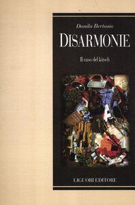 Foto Cover di Disarmonie. Il caso del Kitsch, Libro di Danila Bertasio, edito da Liguori