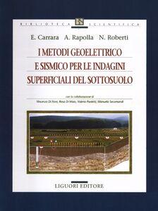 Libro I metodi geoelettrico e sismico per le indagini superficiali del sottosuolo Eugenio Carrara , Antonio Rapolla , Nicola Roberti