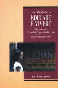 Libro Educare e vivere. Idee scolastiche di Grundtvig, Tagore, Gandhi e Freire Asoke Bhattacharya