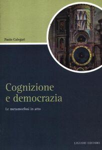 Libro Cognizione e democrazia. La metamorfosi in atto Paolo Calegari