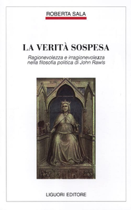 Libro La verità sospesa. Ragionevolezza e irragionevolezza nella filosofia politica di John Rawls Roberta Sala
