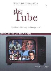 Libro The Tube. Pynchon e l'immaginario dopo la tv Fabrizio Denunzio