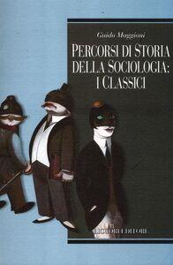 Libro Percorsi di storia della sociologia: i classici Guido Maggioni