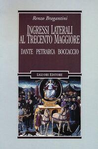 Foto Cover di Ingressi laterali al Trecento maggiore. Dante, Petrarca, Boccaccio, Libro di Renzo Bragantini, edito da Liguori