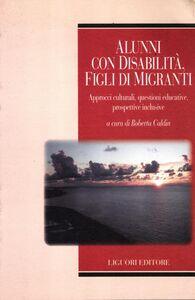 Foto Cover di Alunni con disabilità, figli di migranti. Approcci culturali, questioni educative, prospettive inclusive, Libro di  edito da Liguori