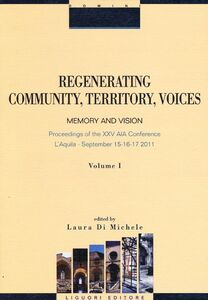 Libro Regenerating community, territory, voices. Memory and vision. Proceeding of the XXV AIA Conference (L'Aquila, 15-17 september 2011). Vol. 1