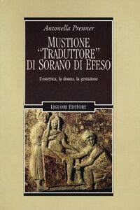 Libro Mustione «traduttore» di Sorano di Efeso. L'ostetrica, la donna, la gestazione Antonella Prenner