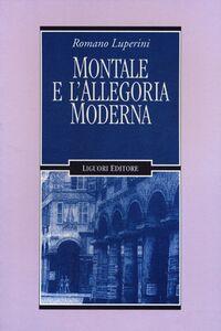 Foto Cover di Montale e l'allegoria moderna, Libro di Romano Luperini, edito da Liguori
