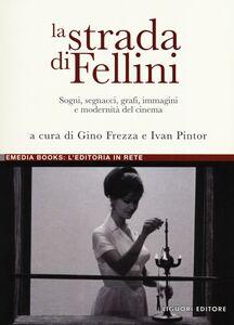 Foto Cover di La strada di Fellini. Sogni, segnacci, grafi, immagini e modernità del cinema, Libro di  edito da Liguori