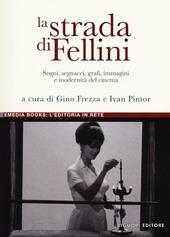 La strada di Fellini. Sogni, segnacci, grafi, immagini e modernità del cinema