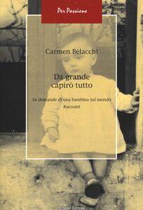 Foto Cover di Da grande capirò tutto. Le domande di una bambina sul mondo, Libro di Carmen Belacchi, edito da Liguori