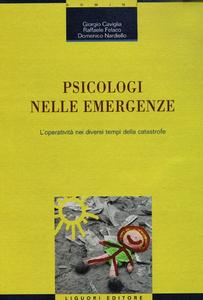 Libro Psicologi nelle emergenze. L'operatività nei diversi tempi della catastrofe Giorgio Caviglia , Raffaele Felaco , Domenico Nardiello