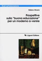 Prospettive sulla «buona educazione» per un modello a-venire