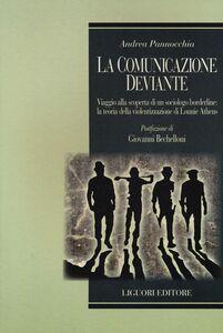 Libro La comunicazione deviante. Viaggio alla scoperta di un sociologo borderline: la teoria della violentizzazione di Lonnie Athens Andrea Pannocchia