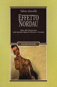 Libro Effetto Nordau. Figure della degenerazione nella letteratura italiana tra Otto e Novecento Silvia Acocella