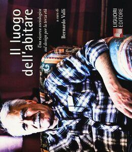 Foto Cover di Il luogo dell'abitare. Una ricerca sociologica sul design per la terza età, Libro di  edito da Liguori
