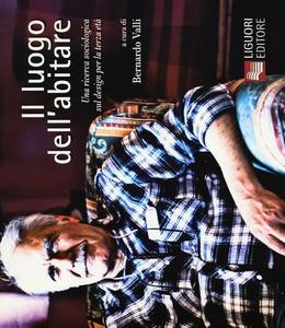 Libro Il luogo dell'abitare. Una ricerca sociologica sul design per la terza età