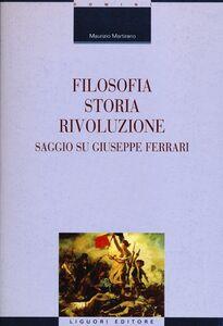 Libro Filosofia, storia, rivoluzione. Saggio su Giuseppe Ferrari Maurizio Martirano