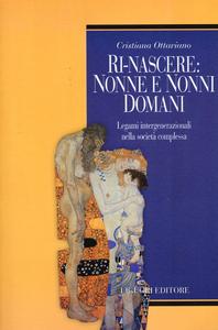 Libro Ri-nascere: nonni e nonne domani. Legami intergenerazionali nella società complessa Cristiana Ottaviano