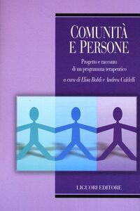 Libro Comunità e persone. Progetto e racconto di un programma terapeutico