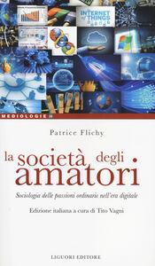 Libro La società degli amatori. Sociologia delle passioni ordinarie nell'era digitale Patrice Flichy