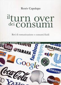 Libro Il turn over dei consumi. Reti di comunicazione e consumi fluidi Renée Capolupo