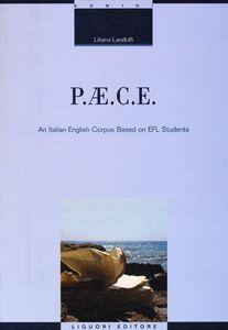 Foto Cover di P.AE.C.E. An Italian-English corpus based on EFL students, Libro di Liliana Landolfi, edito da Liguori