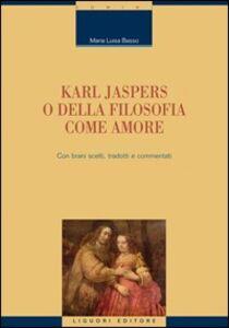 Foto Cover di Karl Jaspers o della filosofia come amore, Libro di M. Luisa Basso, edito da Liguori