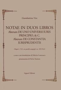 Libro Notae in duos libros. Alterum de uno universi iuris principio, & c. Alterum de Constantia iurisprudentis. (Napoli, 1722, con postille autografe, ms XIII B 62) Giambattista Vico