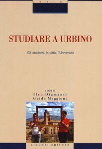 Libro Studiare a Urbino. Gli studenti, la città, l'Università