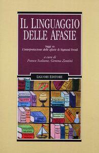 Foto Cover di Il linguaggio delle afasie. Saggi su «L'interpretazione delle afasie» di Sigmund Freud, Libro di  edito da Liguori