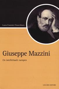 Libro Giuseppe Mazzini. Un intellettuale europeo Laura Fournier Finocchiaro