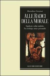 Alle radici della morale. Significati e ordine simbolico. Fra sociologia, storia e psicoanalisi