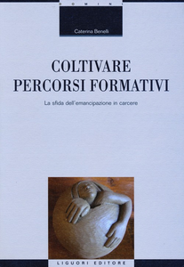 Libro Coltivare percorsi formativi. La sfida dell'emancipazione in carcere Caterina Benelli