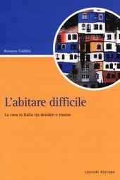 L' abitare difficile. La casa in Italia tra desideri e risorse